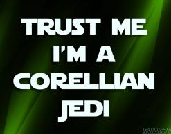 Trust me I'm a Corellian Jedi-1